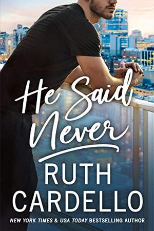 He Said Never by Ruth Cardello