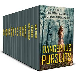 Dangerous Pursuits : 15 Stories From Today's Most Popular Mystery and Suspense Authors by Ronie Kendig, Lisa Harris, Cara C. Putman, Shirlee McCoy, Alana Terry, Lenora Worth, Terri Reed, Cynthia Hickey, Dana Mentink, Sharee Stover, Dana R. Lynn, J. Carol Nemeth, Therese Heckenkamp, Gina Holder, Mary Alford, Ann Malley