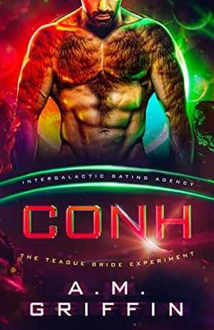Cohn: The Teague Bride Experiment: Intergalactic Dating Agency by A.M. Griffin