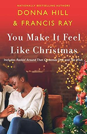 You Make It Feel Like Christmas by Francis Ray, Donna Hill