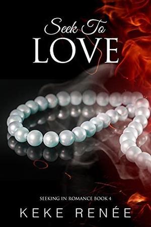 Seek To Love by Keke Renée, Chiquita Dennie