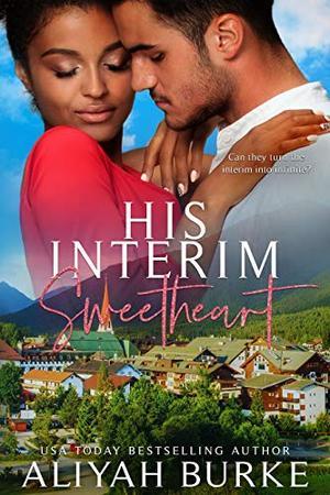 His Interim Sweetheart by Aliyah Burke