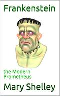 Frankenstein: the Modern Prometheus by Mary Shelley