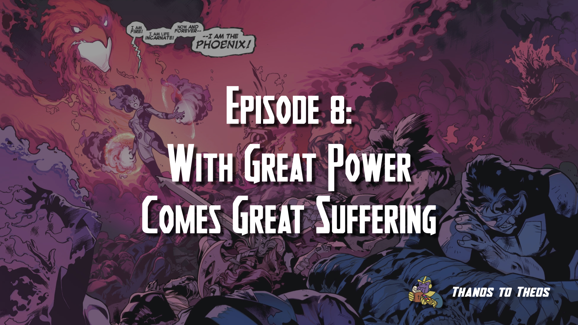 Thanos to Theos: Episode 8 – With Great Power Comes Great Suffering