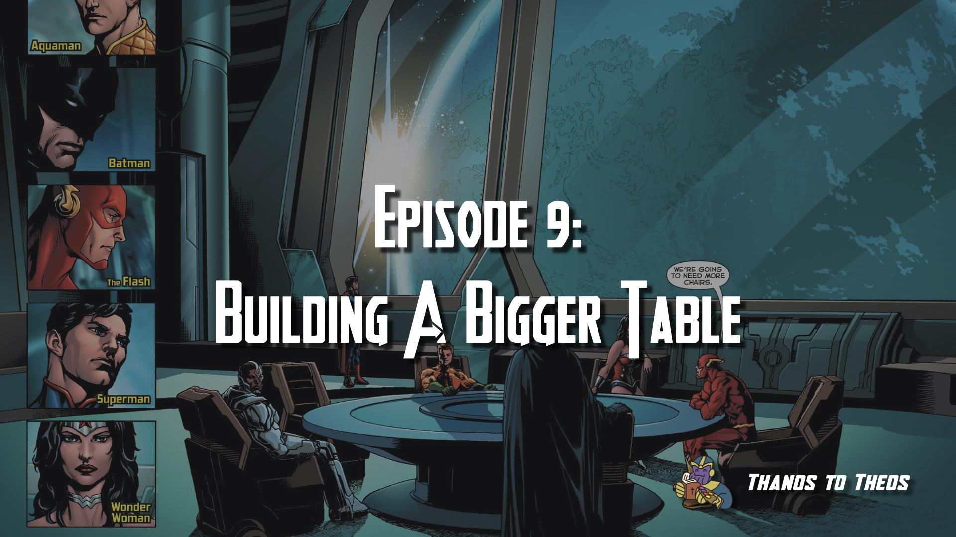 Thanos to Theos Episode 9: Building a Bigger Table