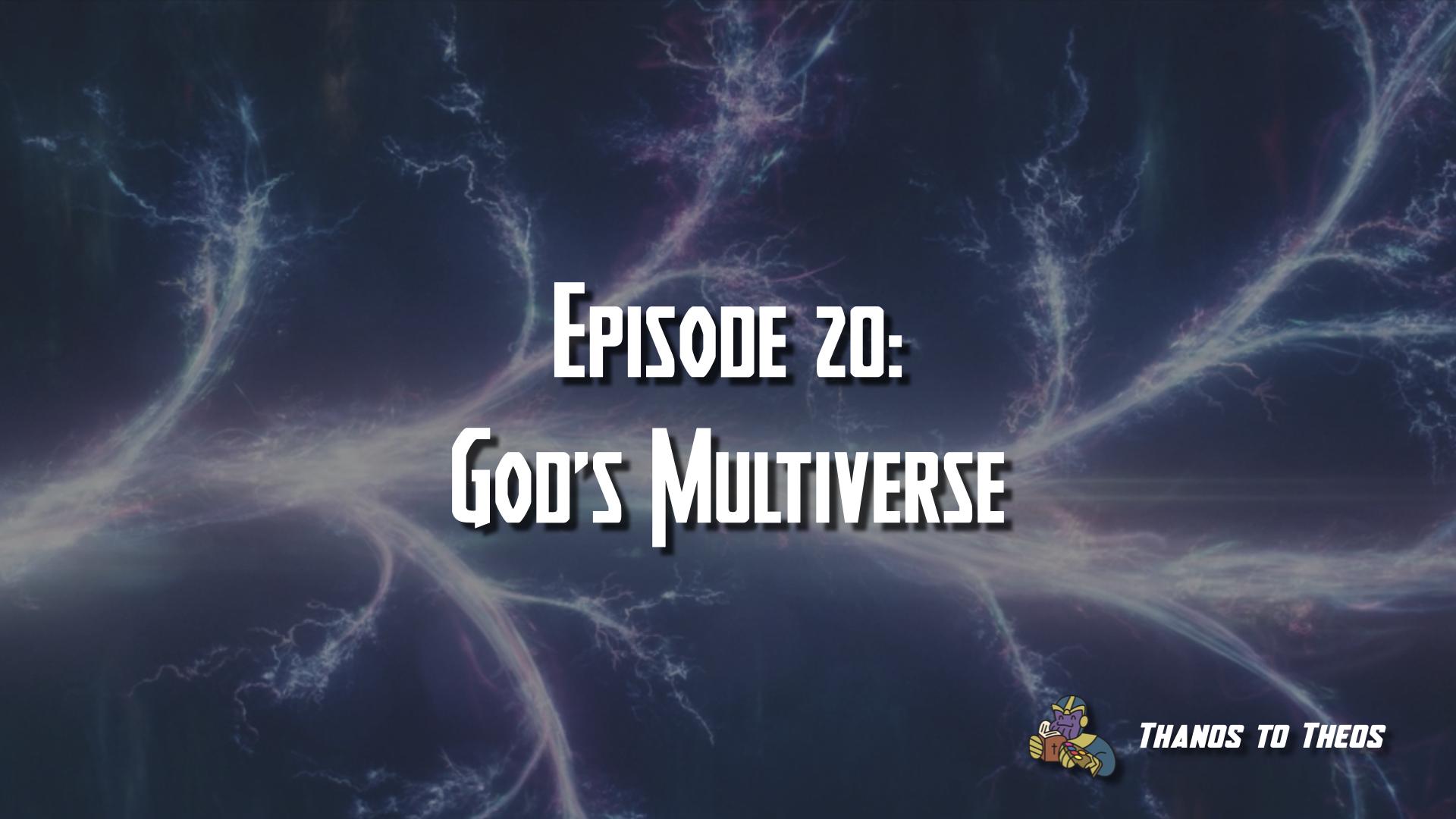 Episode 20: God's Multiverse