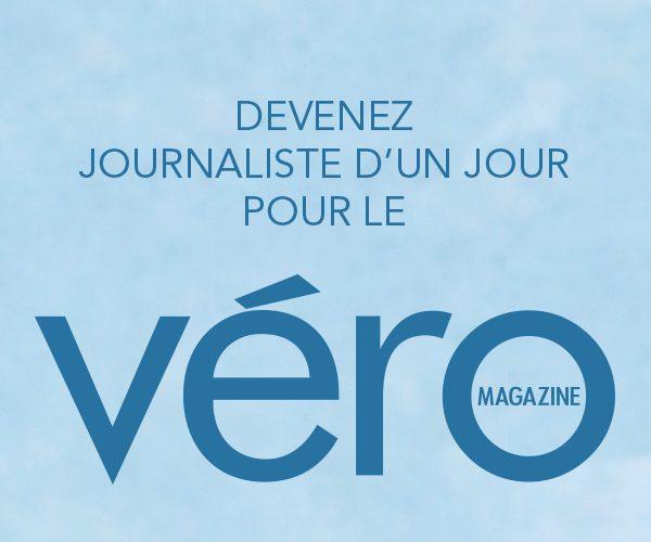 Devenez journaliste d'un jour pour le magazine VÉRO