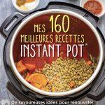 Mes 160 meilleures recettes Instant Pot de Marilyn Haugen