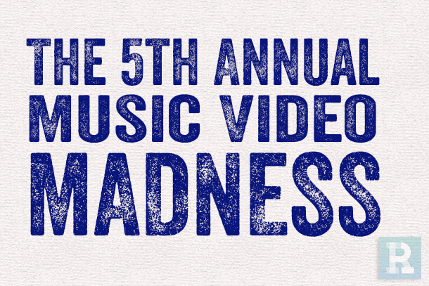 The Fifth Annual Music Video Madness: Round One