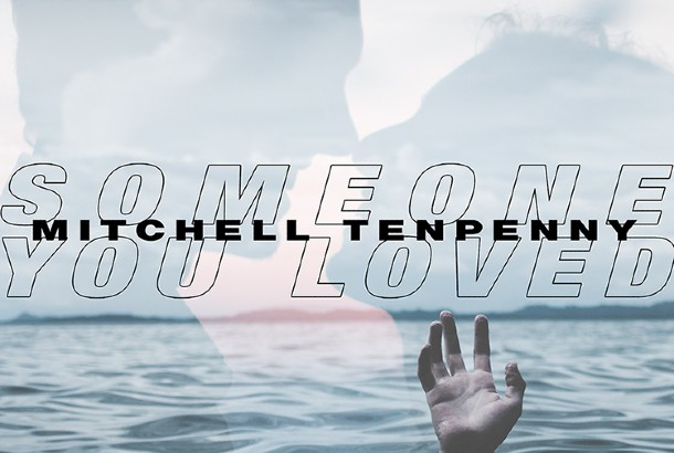 "Mitchell Tenpenny Releases Cover of Lewis Capaldi's hit ""Someone You Loved"""