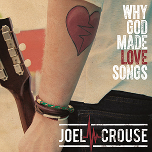 Single Review: Joel Crouse - Why God Made Love Songs