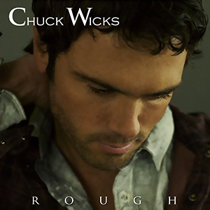 "Chuck Wicks Set To Release ""Rough"" EP April 9"