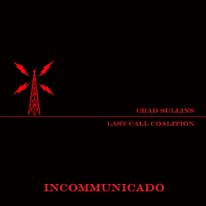 Chad Sullins and the Last Call Coalition - Incommunicado