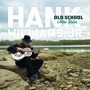 Album Review: Hank Williams, Jr. - Old School, New Rules