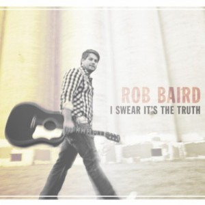 Album Review: Rob Baird - I Swear It's The Truth