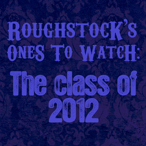 Roughstock's Ones To Watch in 2012: The Best New Artists