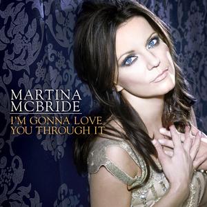 """Martina McBride - """"I'm Gonna Love You Through It"""""""