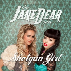 "the JaneDear girls - ""Shotgun Girl"""