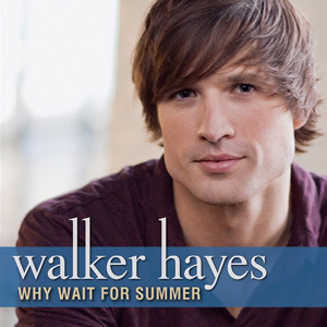 "Walker Hayes - ""Why Wait For Summer"""