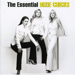 The Dixie Chicks - The Essential Dixie Chicks