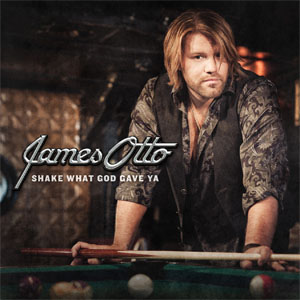 James Otto - Shake What God Gave Ya
