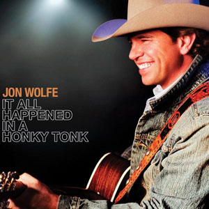 Jon Wolfe - It All Happened In A Honky Tonk