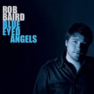 Rob Baird - Blue Eyed Angels