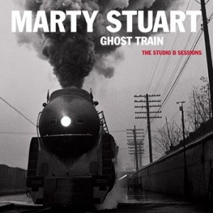 Marty Stuart - Ghost Train, The Studio B Sessions