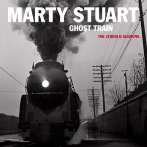 Marty Stuart - Ghost Train, The Studio B Sessions