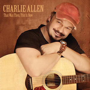 Charlie Allen - That Was Then, This is Now