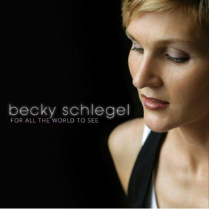 Becky Schlegel - For All The World To See