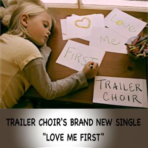 Trailer Choir - Love Me First
