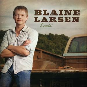 Blaine Larsen - Leavin'