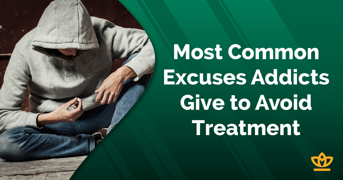 most common excuses addicts give to avoid treatment