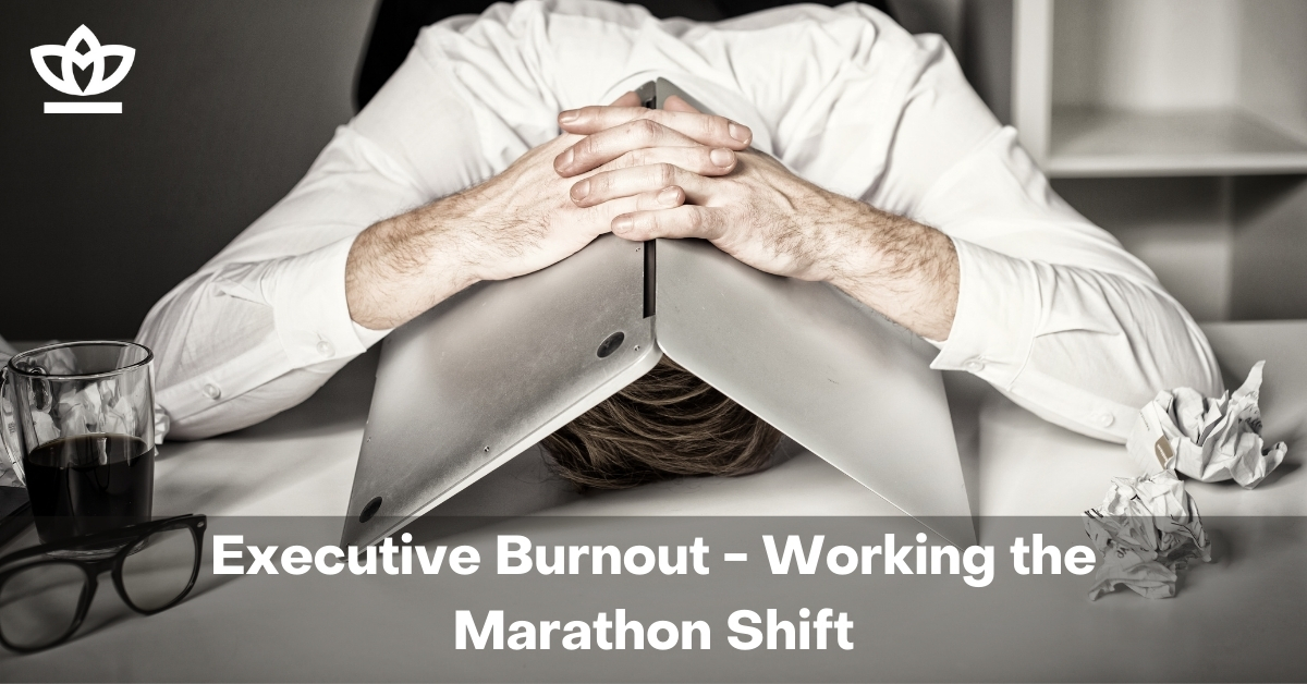 Executive Burnout - Working the Marathon Shift