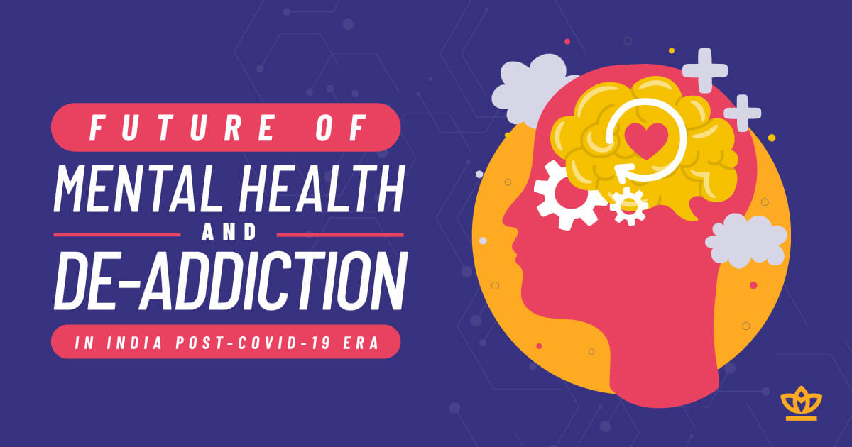Future of Mental Health and De-Addiction in India Post Covid-19 Era