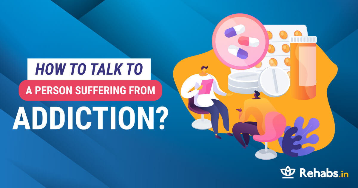How To Talk To a Person Suffering From Addiction?