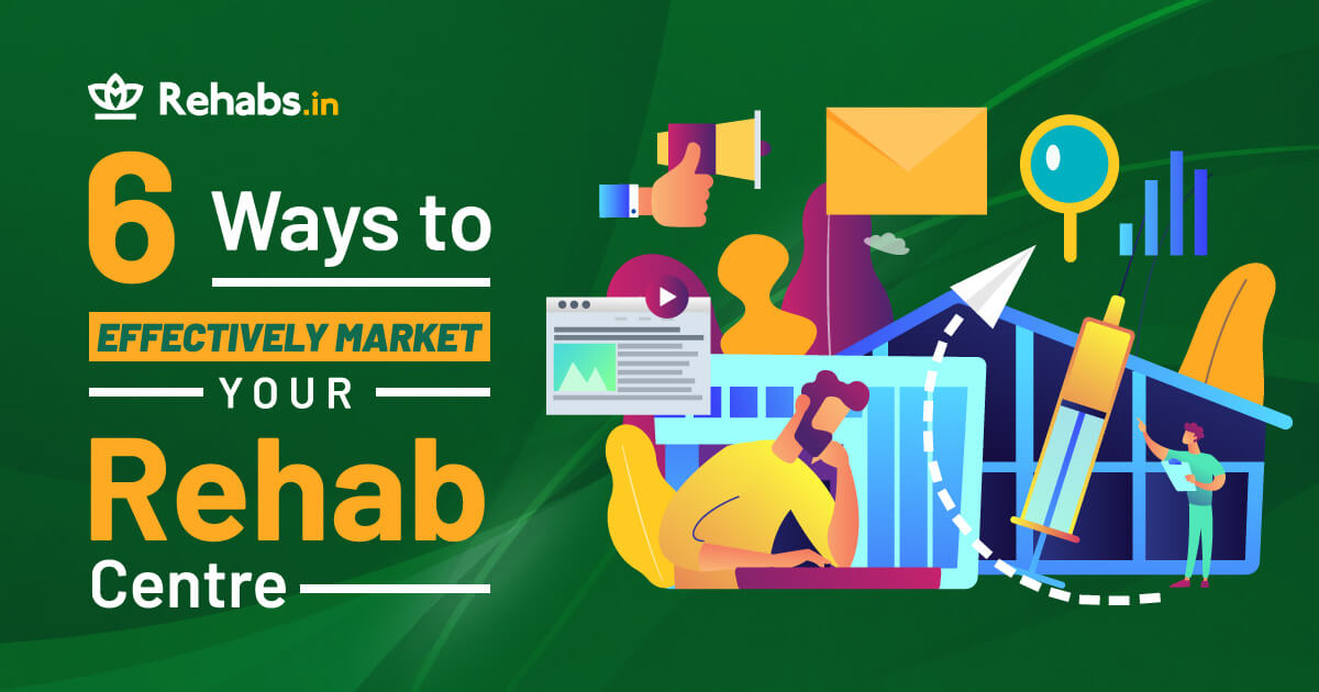 6 Ways To Effectively Market Your Rehab Centre