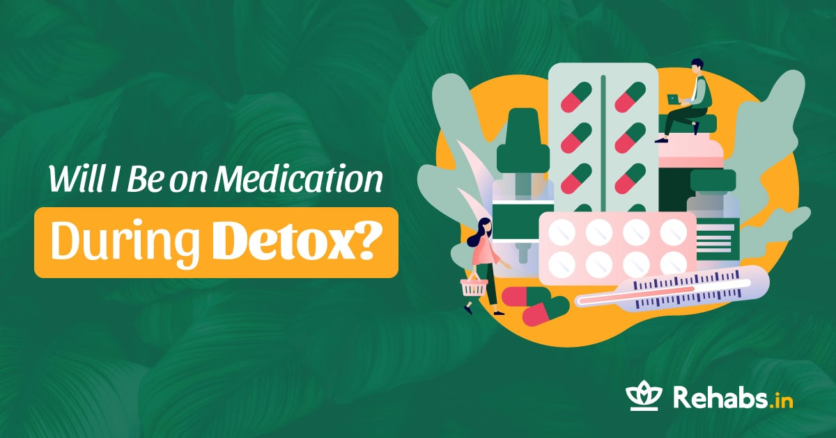 will i be on medication during detox