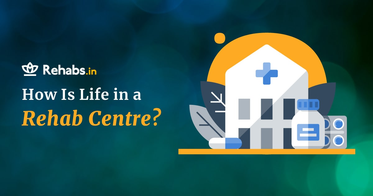 how is life in a rehab centre