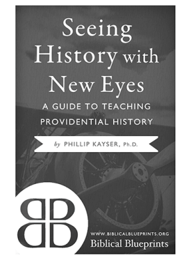 Seeing History With New Eyes: A Guide to Teaching Providential History