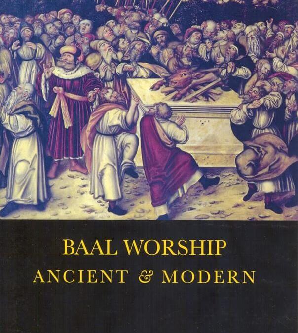 Baal Worship: Ancient And Modern