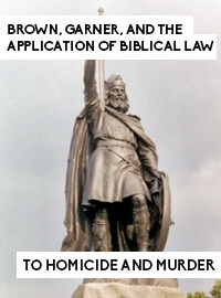Brown, Garner, and the Application of Biblical Law to Homicide and Murder