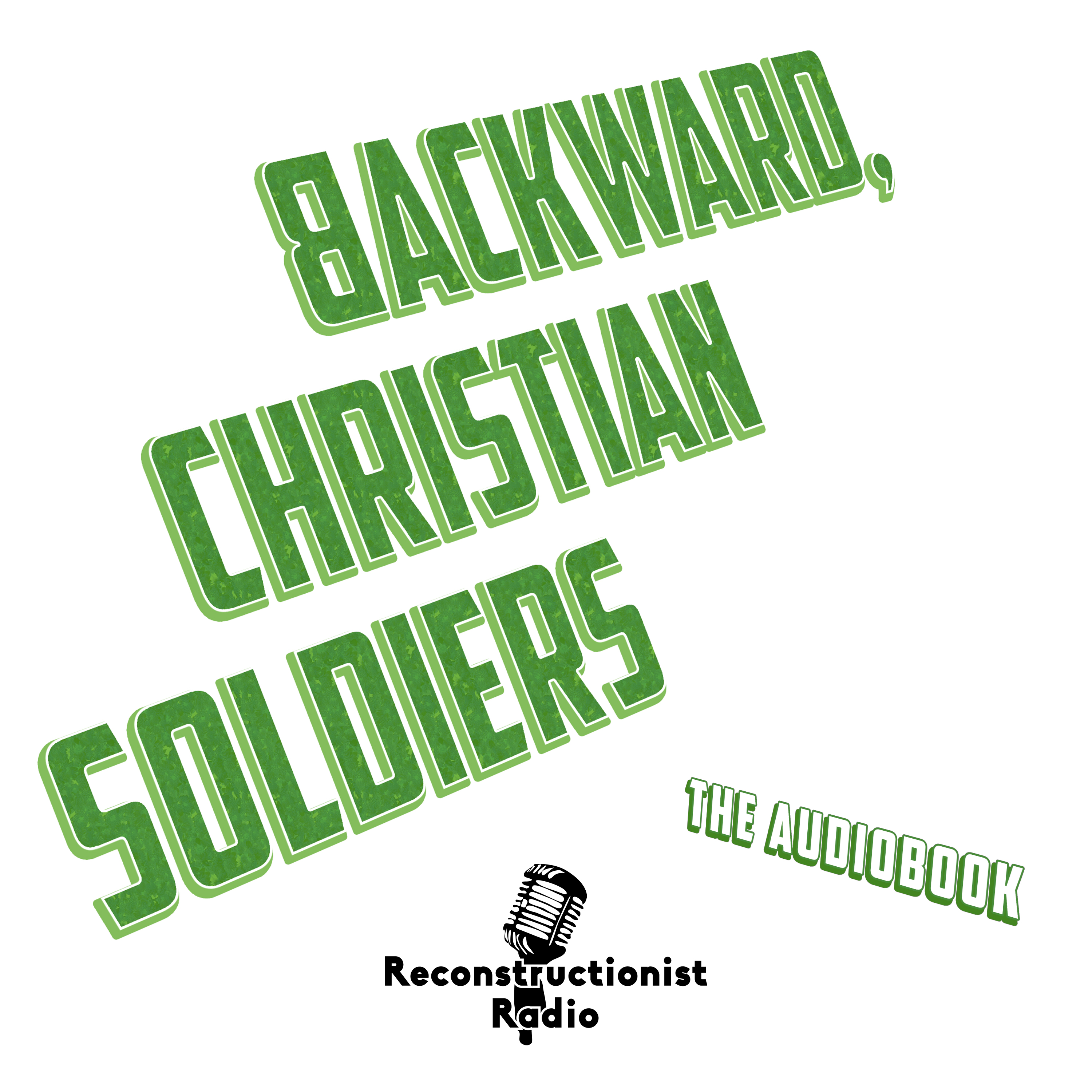Backward Christian Soldiers - An Action Manual for Christian Reconstruction