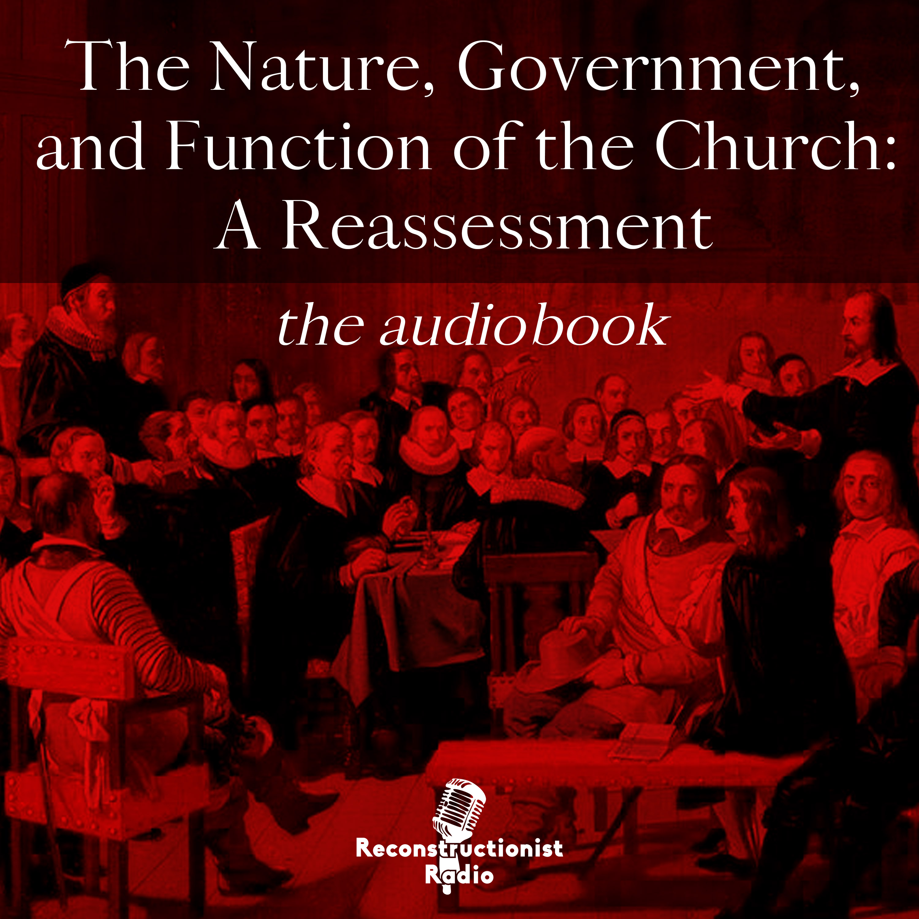 The Nature, Government, and Function of the Church: A Reassessment
