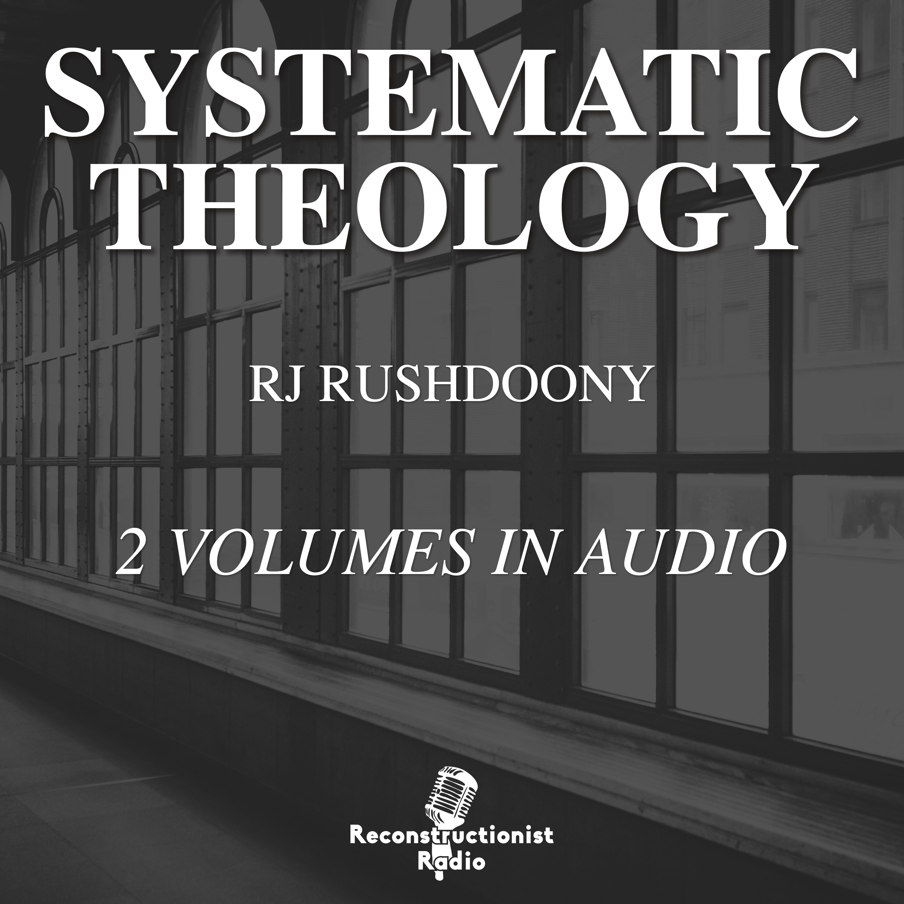 Systematic Theology by RJ Rushdoony | Reconstructionist Radio Reformed Podcast and Audiobook Network