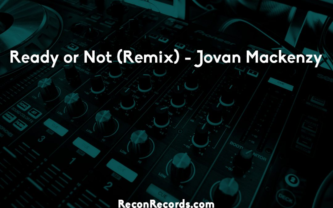Ready or Not (Remix) – Jovan Mackenzy
