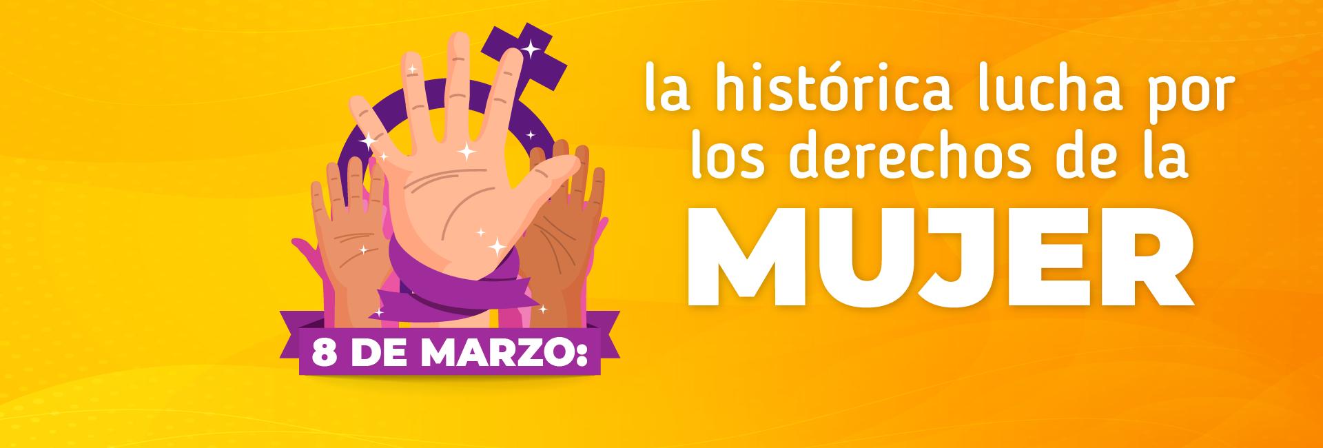 8 de marzo: la lucha histórica por los derechos de la mujer