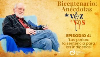 Bicentenario: Anécdotas Voz a Vos EP04 - Las perlas, la sentencia para los indígenas