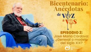 Bicentenario: Anécdotas de voz a vos - EP 02: Jose María Córdova. ¿General o modelo del siglo XIX?